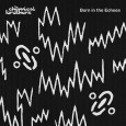 Born in the echoes, lo nuevo de The Chemical Brothers